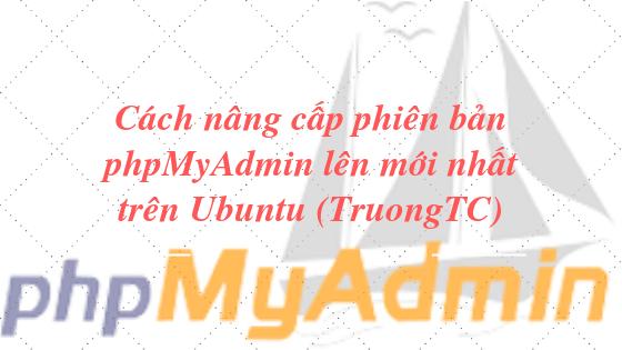 Cách nâng cấp phiên bản phpmyadmin lên mới nhất trên ubuntu