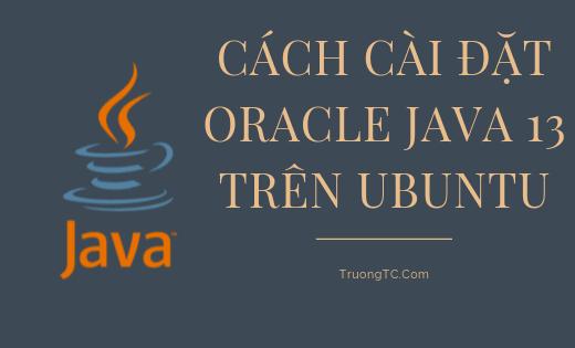 Cách cài đặt Oracle Java 13 trên Ubuntu 19.04, 18.04, 16.04