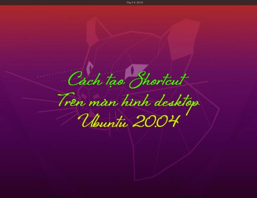 Cách tạo Shortcut trên màn hình Desktop Ubuntu 20.04