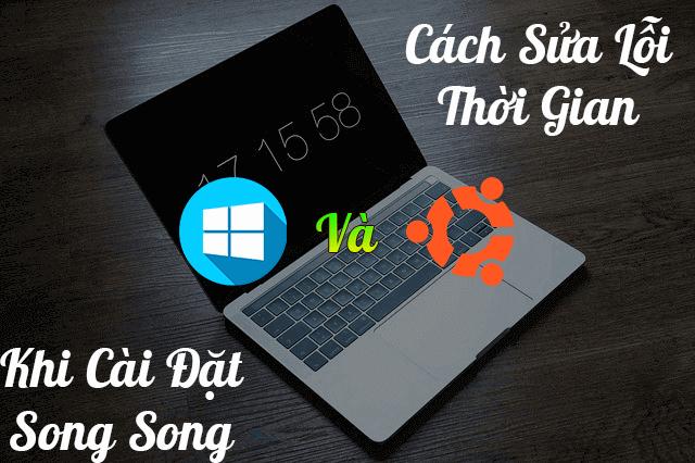 Cách sửa lỗi sai giờ khi cài đặt song song Windows với Ubuntu